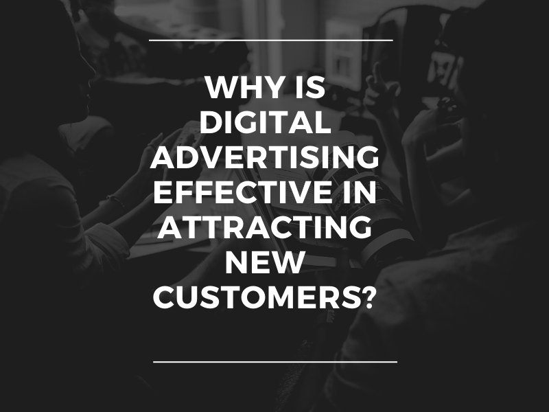 Why is digital advertising effective in attracting new customers